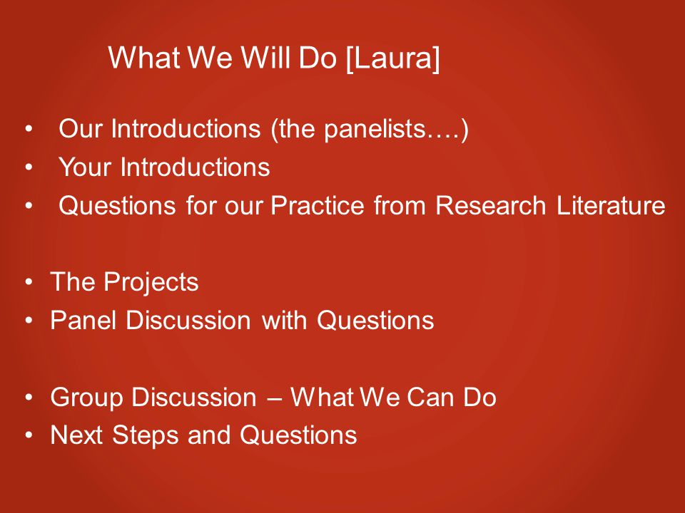 What We Will Do [Laura] Our Introductions (the panelists….)